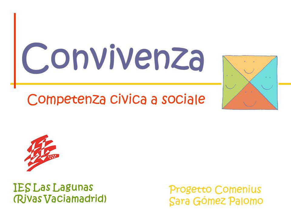 C onvivenza IES Las Lagunas (Rivas Vaciamadrid) Competenza civica a sociale Progetto Comenius Sara Gómez Palomo