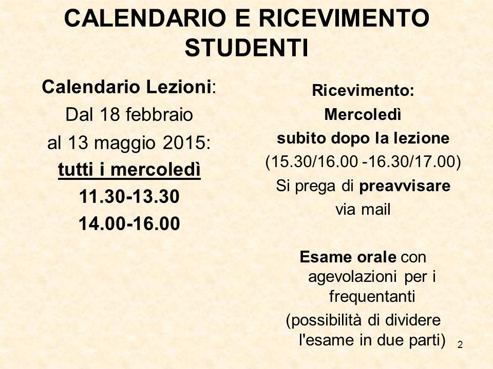 2 CALENDARIO E RICEVIMENTO STUDENTI Calendario Lezioni: Dal 18 febbraio al 13 maggio 2015: tutti i mercoledì 11.30-13.30 14.00-16.00 Ricevimento: Merc