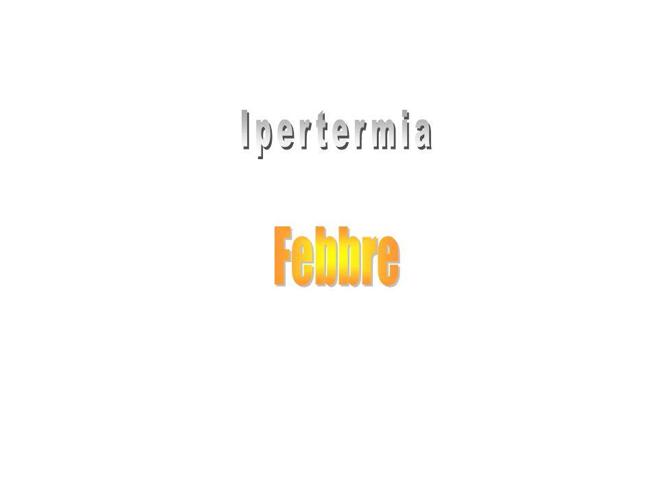 Febbre ipotalamica Ipertiroidismo primitivo Non è mediata da citochine infiammatorie Ipertermia maligna: neotermogenesi sostenuta da una rallentata chiusura dei canali del Calcio Sindromi ereditarie : febbre periodica familiare Associate a mutazione del recettore per TNF Associata a elevati livelli di IgD