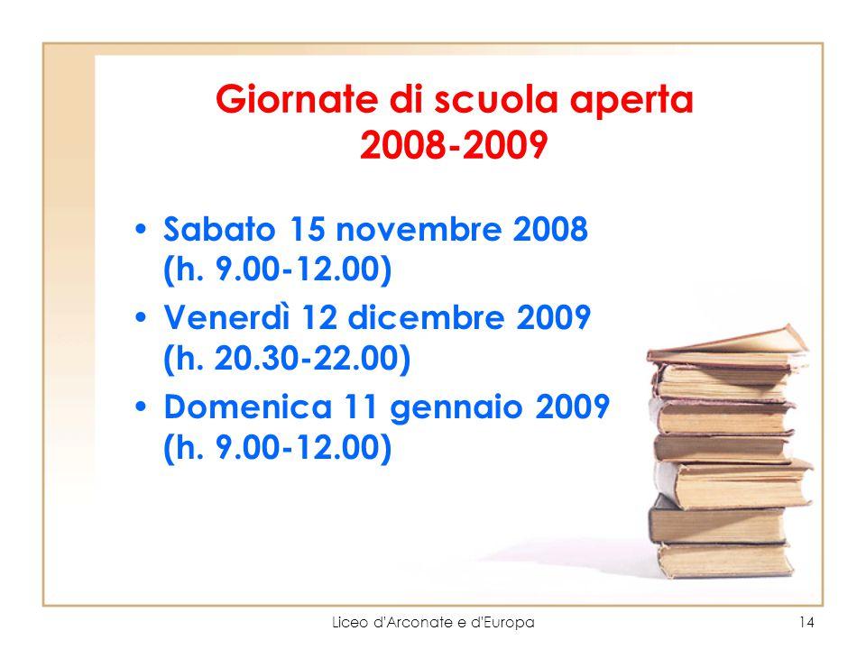Liceo d'Arconate e d'Europa14 Giornate di scuola aperta 2008-2009 Sabato 15 novembre 2008 (h. 9.00-12.00) Venerdì 12 dicembre 2009 (h. 20.30-22.00) Do