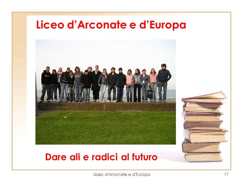 Liceo d'Arconate e d'Europa17 Liceo d'Arconate e d'Europa Dare ali e radici al futuro