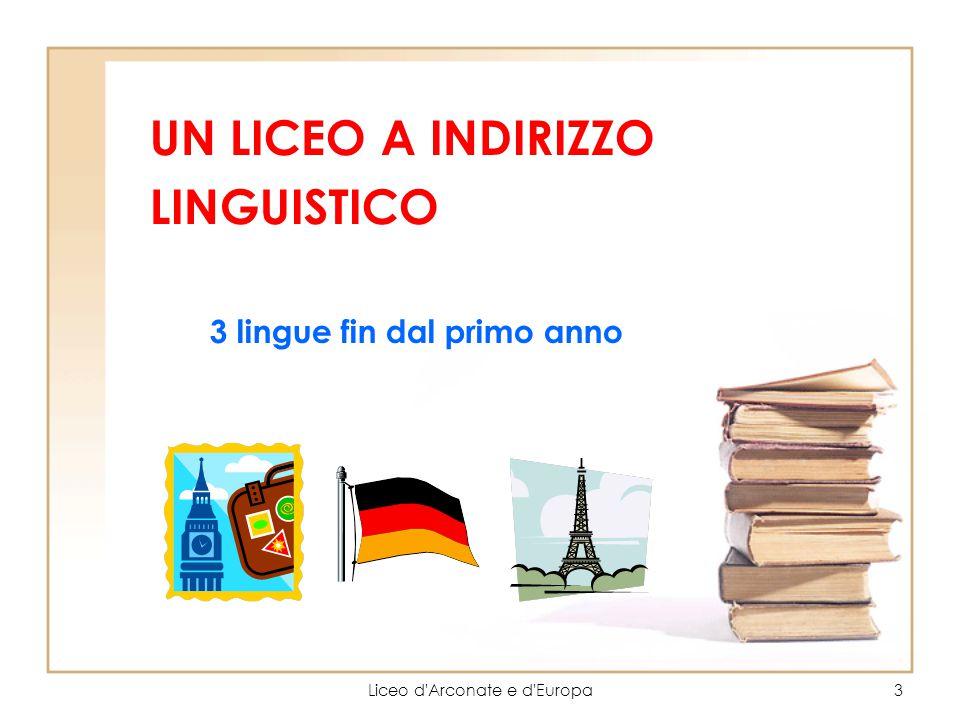 Liceo d'Arconate e d'Europa3 UN LICEO A INDIRIZZO LINGUISTICO 3 lingue fin dal primo anno