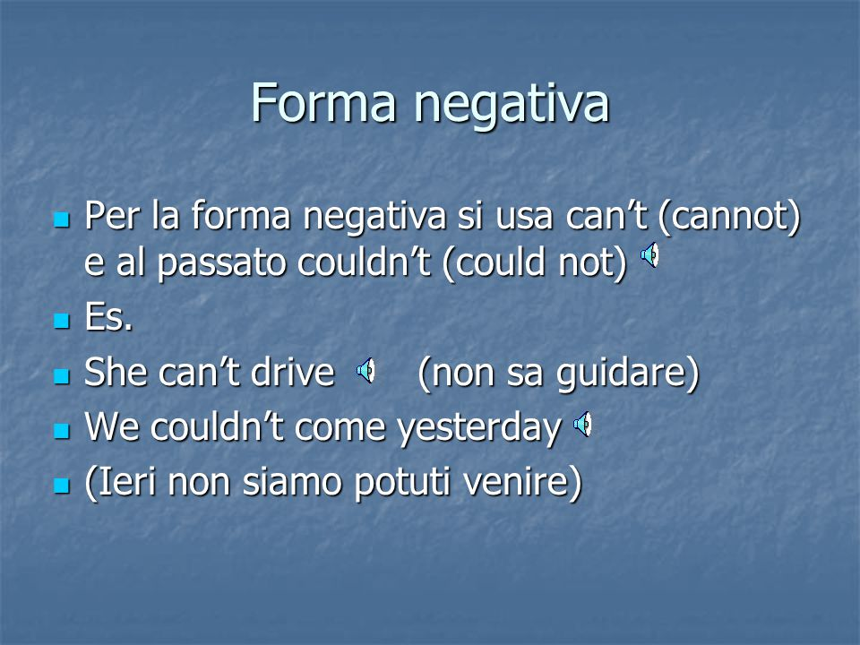 Forma negativa Per la forma negativa si usa can't (cannot) e al passato couldn't (could not) Per la forma negativa si usa can't (cannot) e al passato couldn't (could not) Es.