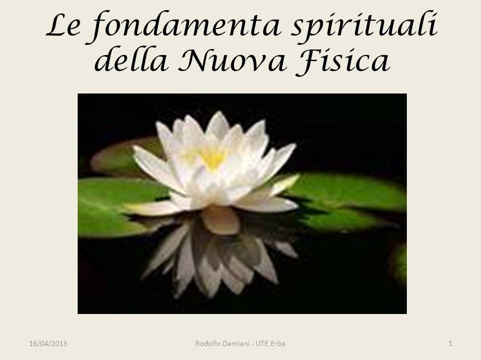 Le fondamenta spirituali della Nuova Fisica 16/04/2013Rodolfo Damiani - UTE Erba1