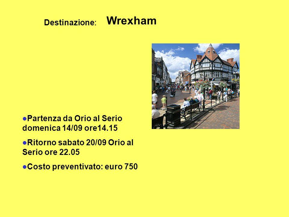 Partenza da Orio al Serio domenica 14/09 ore14.15 Ritorno sabato 20/09 Orio al Serio ore 22.05 Costo preventivato: euro 750 Destinazione : Wrexham