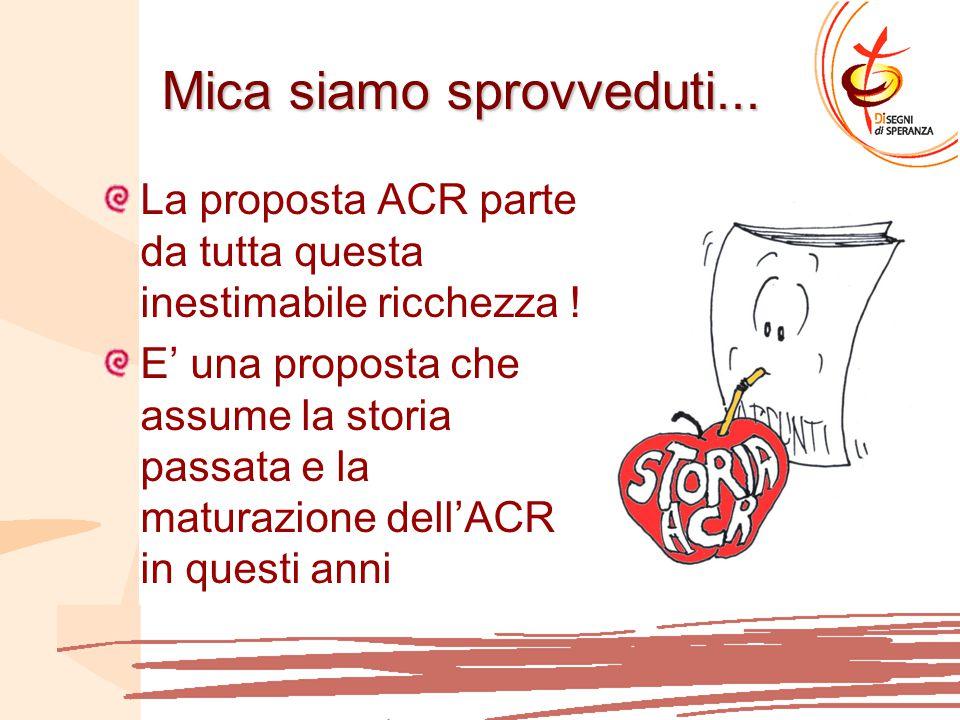Mica siamo sprovveduti...La proposta ACR parte da tutta questa inestimabile ricchezza .