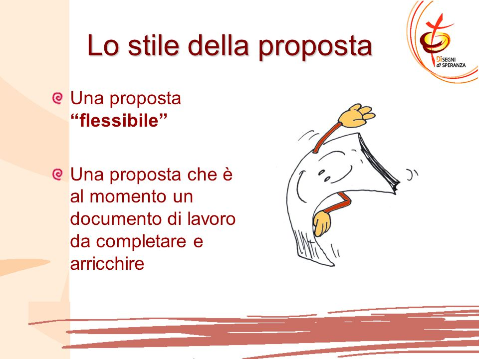 Lo stile della proposta Una proposta flessibile Una proposta che è al momento un documento di lavoro da completare e arricchire