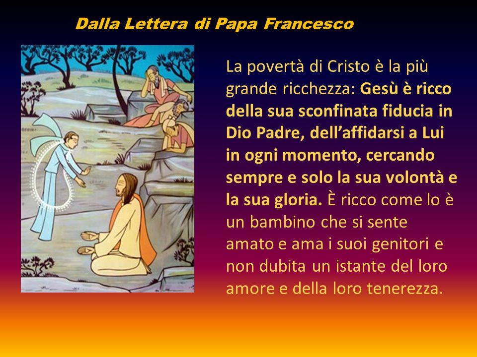 La povertà di Cristo è la più grande ricchezza: Gesù è ricco della sua sconfinata fiducia in Dio Padre, dell'affidarsi a Lui in ogni momento, cercando