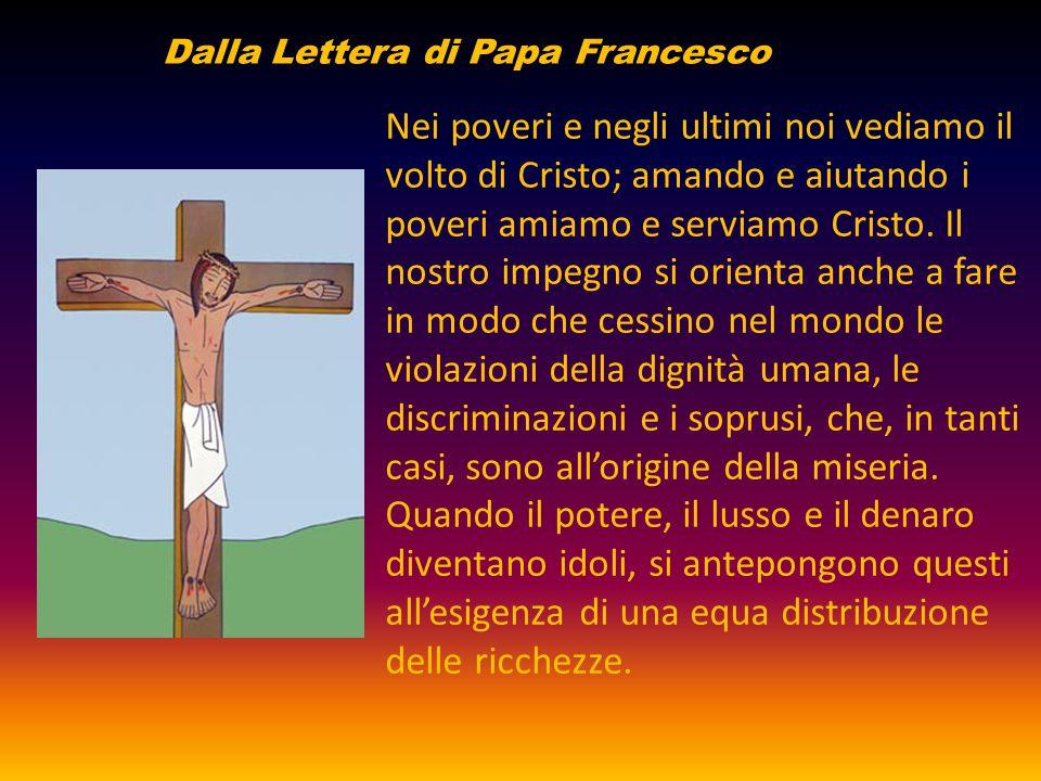Nei poveri e negli ultimi noi vediamo il volto di Cristo; amando e aiutando i poveri amiamo e serviamo Cristo. Il nostro impegno si orienta anche a fa