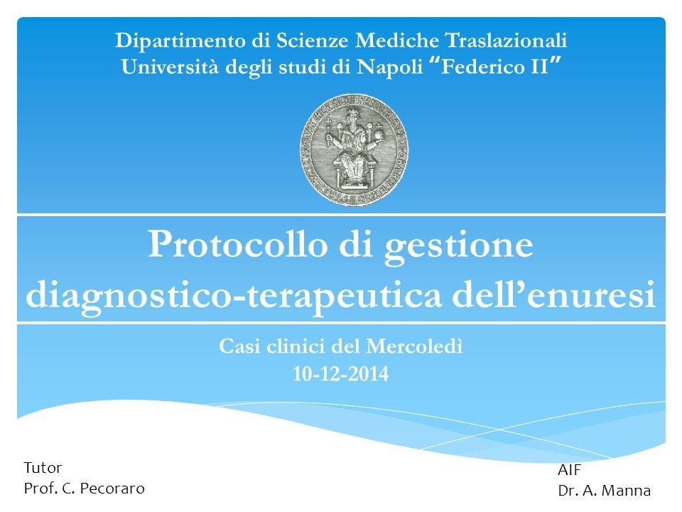 """Dipartimento di Scienze Mediche Traslazionali Università degli studi di Napoli """"Federico II"""" Protocollo di gestione diagnostico-terapeutica dell'enure"""