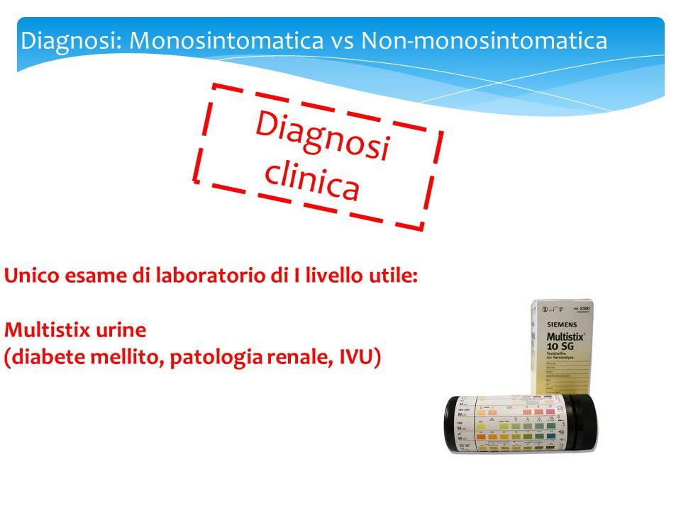 Diagnosi: Monosintomatica vs Non-monosintomatica Unico esame di laboratorio di I livello utile: Multistix urine (diabete mellito, patologia renale, IV
