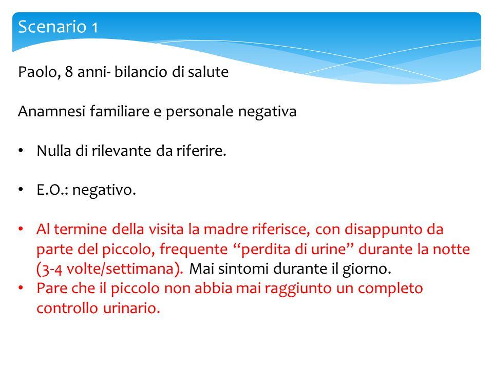 Scenario 1 Paolo, 8 anni- bilancio di salute Anamnesi familiare e personale negativa Nulla di rilevante da riferire. E.O.: negativo. Al termine della