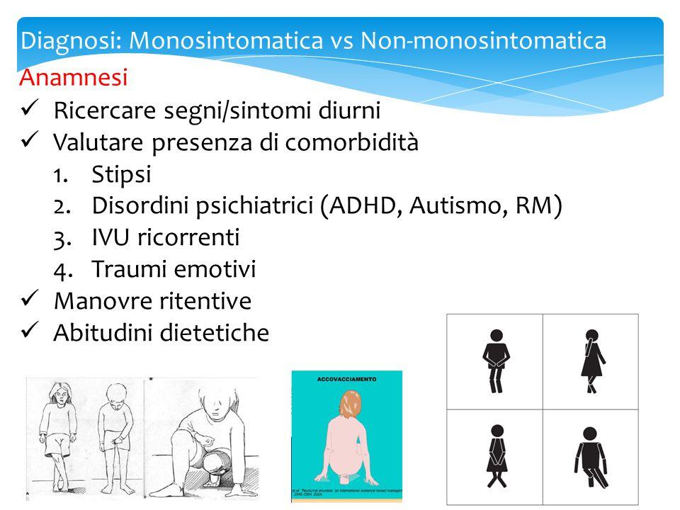 Diagnosi: Monosintomatica vs Non-monosintomatica Anamnesi Ricercare segni/sintomi diurni Valutare presenza di comorbidità 1.Stipsi 2.Disordini psichia