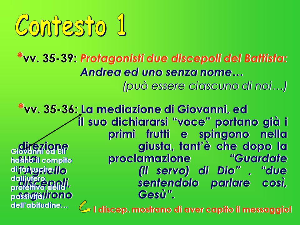 * vv. 35-39: Protagonisti due discepoli del Battista: Andrea ed uno senza nome… (può essere ciascuno di noi…) * vv. 35-36: La mediazione di Giovanni,