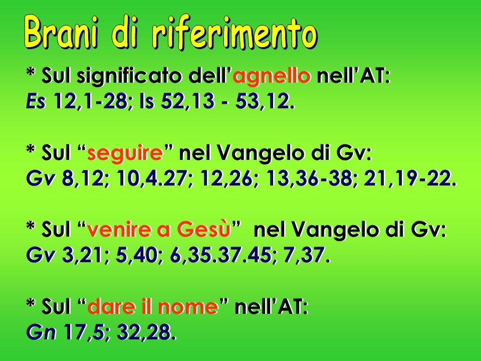 """* Sul significato dell'agnello nell'AT: Es 12,1-28; Is 52,13 - 53,12. * Sul """"seguire"""" nel Vangelo di Gv: Gv 8,12; 10,4.27; 12,26; 13,36-38; 21,19-22."""
