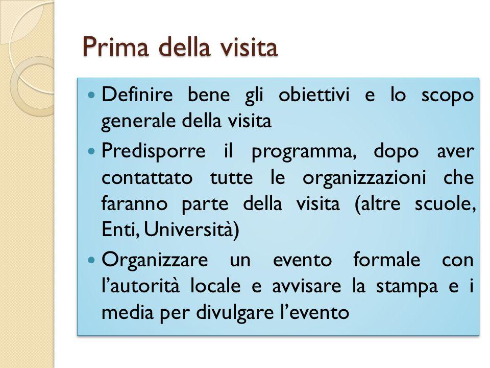 Prima della visita Definire bene gli obiettivi e lo scopo generale della visita Predisporre il programma, dopo aver contattato tutte le organizzazioni