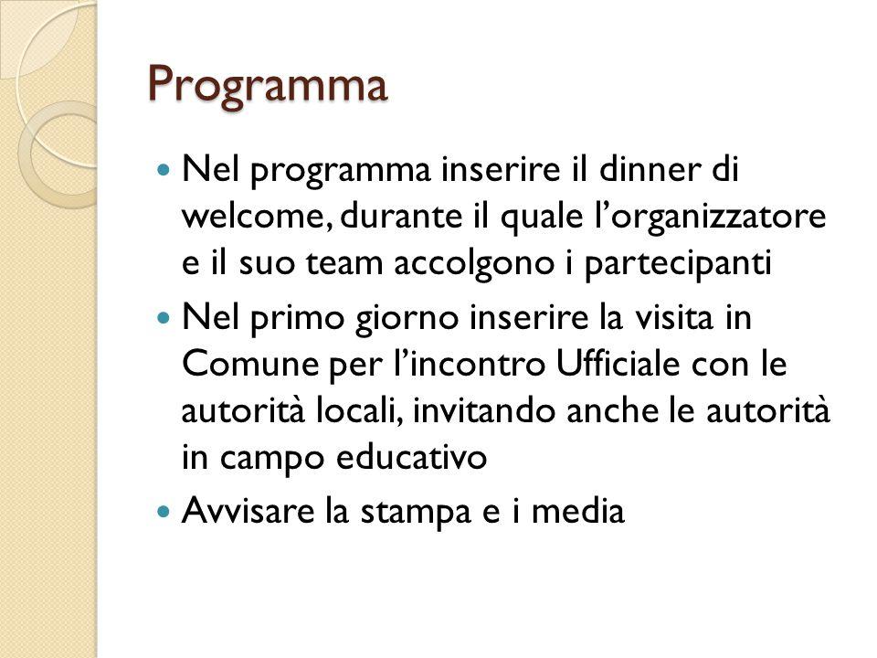 Programma Nel programma inserire il dinner di welcome, durante il quale l'organizzatore e il suo team accolgono i partecipanti Nel primo giorno inseri