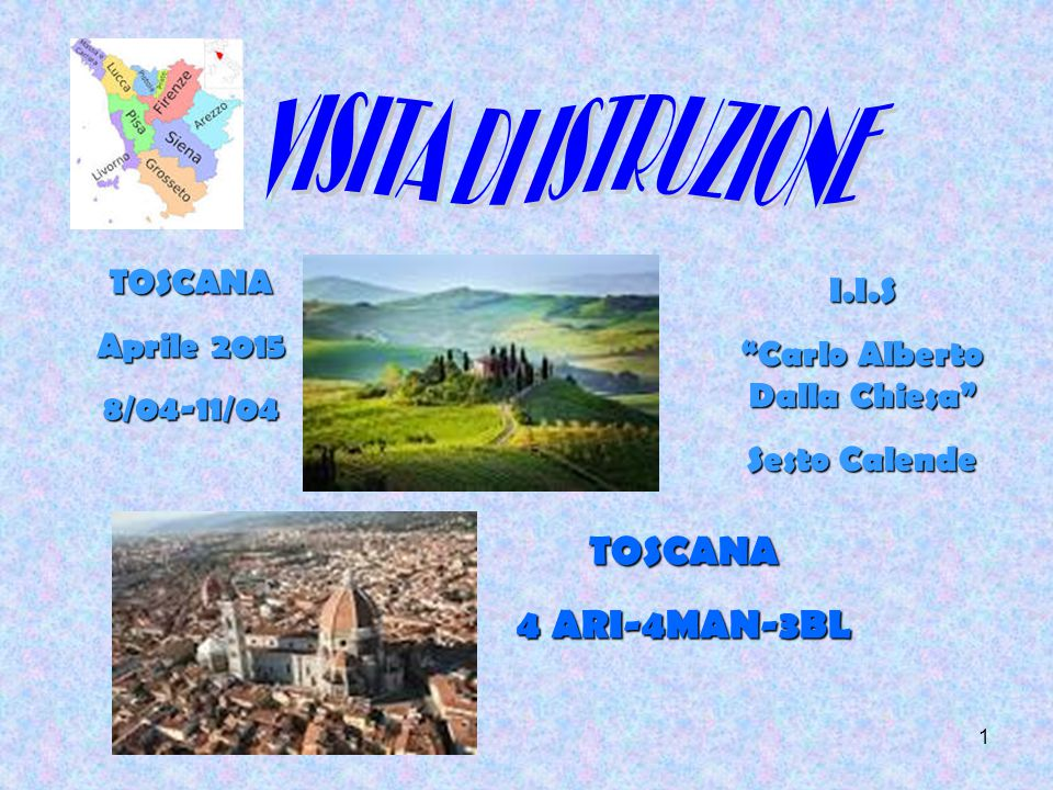 1 TOSCANA Aprile 2015 8/04-11/04 TOSCANA 4 ARI-4MAN-3BL I.I.S Carlo Alberto Dalla Chiesa Sesto Calende