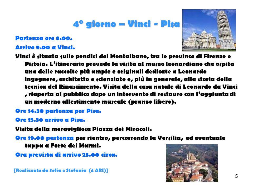 5 4° giorno – Vinci - Pisa Partenza ore 8.00. Arrivo 9.00 a Vinci. Vinci è situata sulle pendici del Montalbano, tra le province di Firenze e Pistoia.