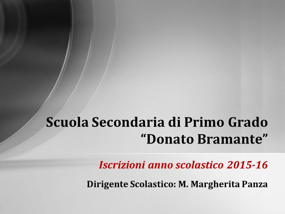 """Iscrizioni anno scolastico 2015-16 Dirigente Scolastico: M. Margherita Panza Scuola Secondaria di Primo Grado """"Donato Bramante"""""""