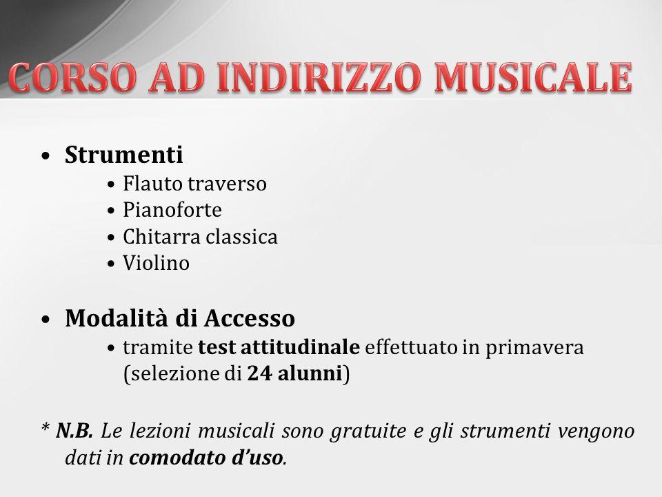 Strumenti Flauto traverso Pianoforte Chitarra classica Violino Modalità di Accesso tramite test attitudinale effettuato in primavera (selezione di 24