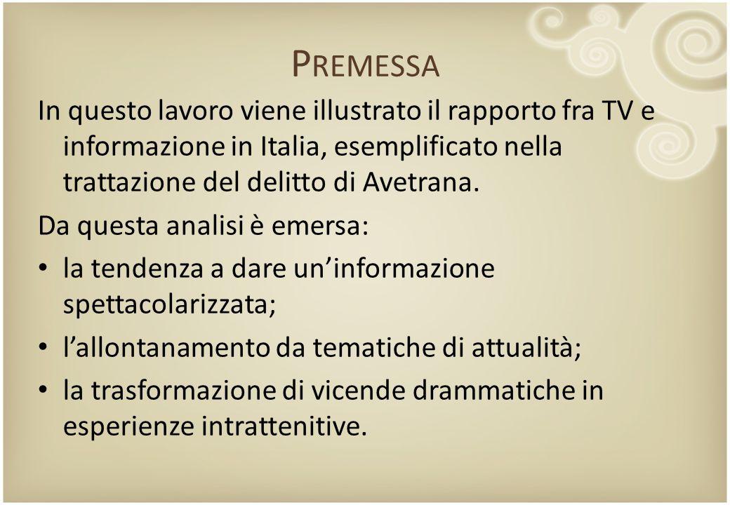 P REMESSA In questo lavoro viene illustrato il rapporto fra TV e informazione in Italia, esemplificato nella trattazione del delitto di Avetrana. Da q