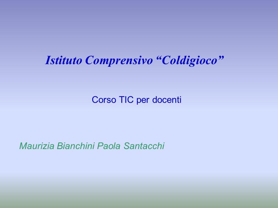 Istituto Comprensivo Coldigioco Corso TIC per docenti Maurizia Bianchini Paola Santacchi