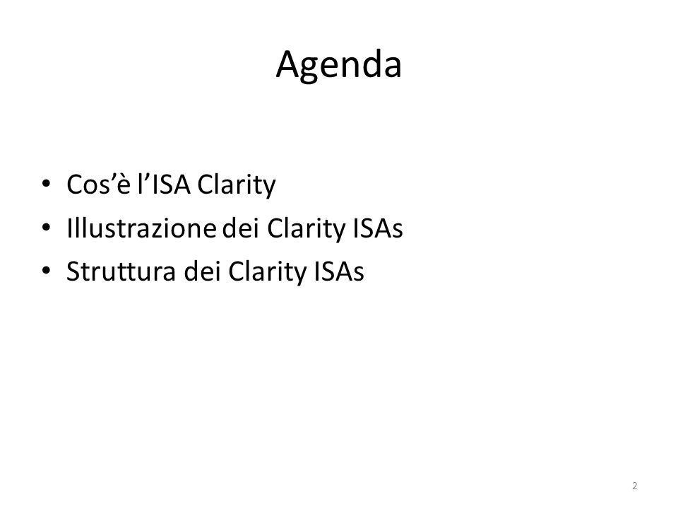 Struttura dei Clarity ISAs Esempio di ISA Guidance (ISA 210.A25, ISA 210.A 22): It is in the interest of both the entity and the auditor that the auditor sends an audit engagement letter before the commencement of the audit to help avoid misunderstundings with respect to the audit.