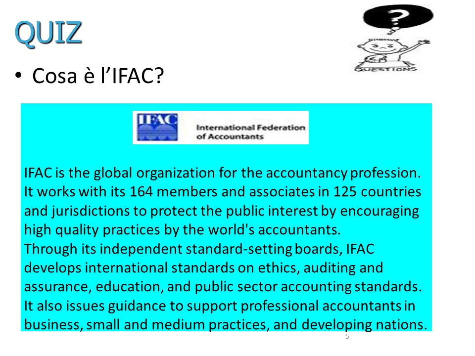 5 Cosa è l'IFAC.IFAC is the global organization for the accountancy profession.