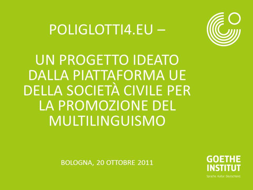 POLIGLOTTI4.EU – UN PROGETTO IDEATO DALLA PIATTAFORMA UE DELLA SOCIETÀ CIVILE PER LA PROMOZIONE DEL MULTILINGUISMO BOLOGNA, 20 OTTOBRE 2011