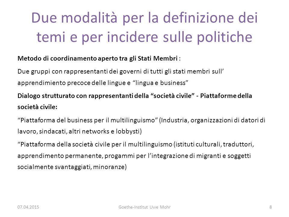 Piattaforma della società civile per la promozione del multilinguismo Commissione Europea ottobre 2009 Dialogo strutturato con la società civile Obiettivo: multilinguismo in Europa nelle aree della cultura, dei media e nella promozione dell'istruzione civile 07.04.2015Goethe-Institut Uwe Mohr9