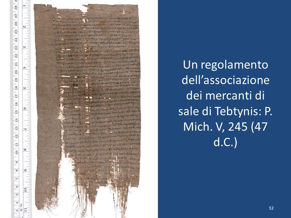 12 Un regolamento dell'associazione dei mercanti di sale di Tebtynis: P. Mich. V, 245 (47 d.C.)