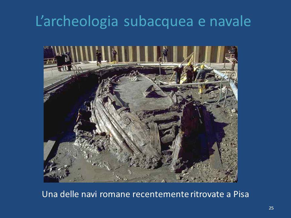 25 L'archeologia subacquea e navale Una delle navi romane recentemente ritrovate a Pisa