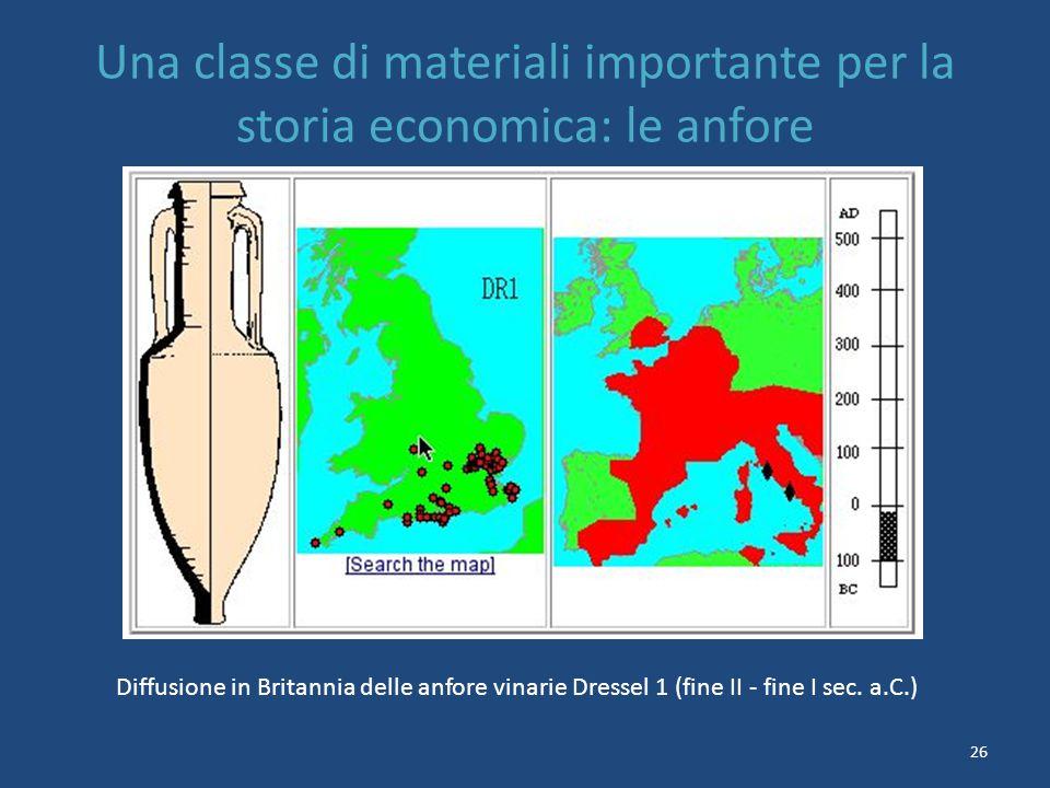 26 Una classe di materiali importante per la storia economica: le anfore Diffusione in Britannia delle anfore vinarie Dressel 1 (fine II - fine I sec.