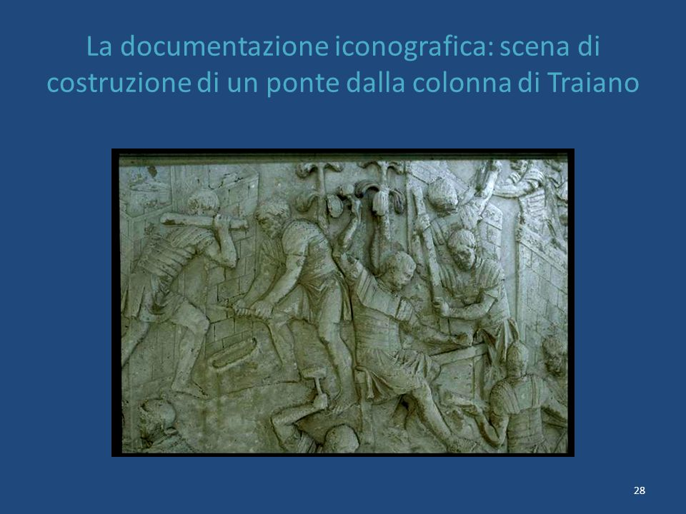 28 La documentazione iconografica: scena di costruzione di un ponte dalla colonna di Traiano
