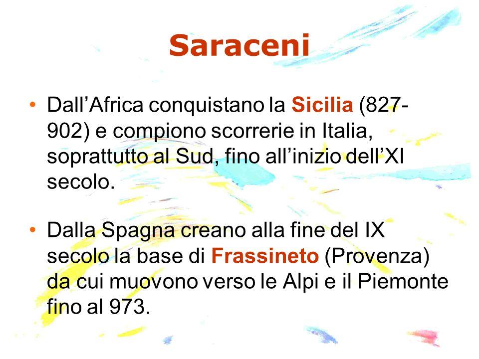Saraceni Dall'Africa conquistano la Sicilia (827- 902) e compiono scorrerie in Italia, soprattutto al Sud, fino all'inizio dell'XI secolo. Dalla Spagn