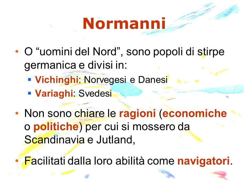 """Normanni O """"uomini del Nord"""", sono popoli di stirpe germanica e divisi in:  Vichinghi: Norvegesi e Danesi  Variaghi: Svedesi Non sono chiare le ragi"""