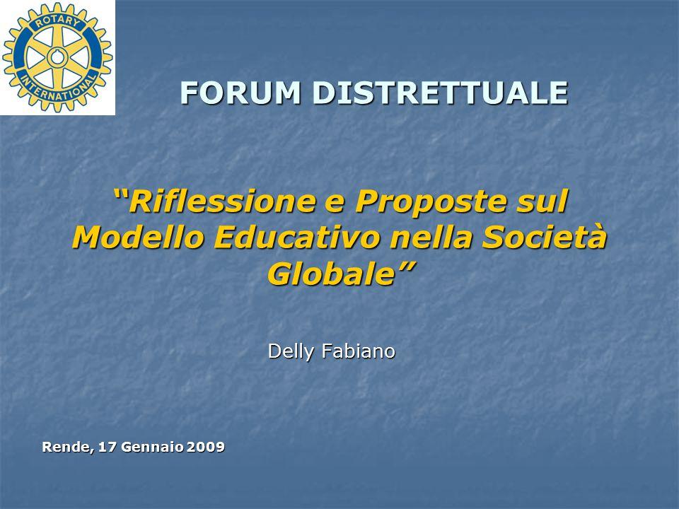 FORUM DISTRETTUALE Riflessione e Proposte sul Modello Educativo nella Società Globale Delly Fabiano Rende, 17 Gennaio 2009