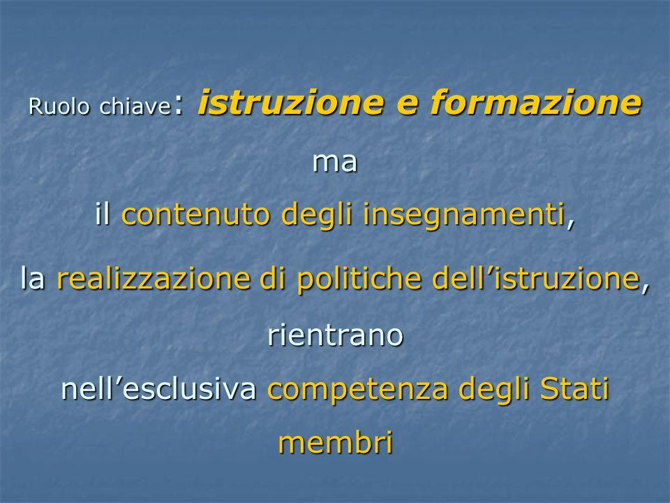 Ruolo chiave : istruzione e formazione ma il contenuto degli insegnamenti, la realizzazione di politiche dell'istruzione, rientrano nell'esclusiva competenza degli Stati membri