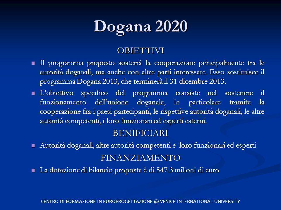 Dogana 2020 OBIETTIVI Il programma proposto sosterrà la cooperazione principalmente tra le autorità doganali, ma anche con altre parti interessate. Es