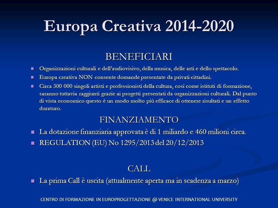 Europa Creativa 2014-2020 BENEFICIARI Organizzazioni culturali e dell'audiovisivo, della musica, delle arti e dello spettacolo. Organizzazioni cultura