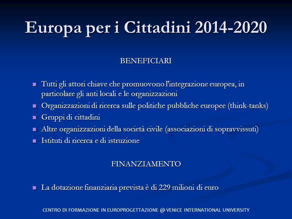 Europa per i Cittadini 2014-2020 BENEFICIARI Tutti gli attori chiave che promuovono l'integrazione europea, in particolare gli anti locali e le organi