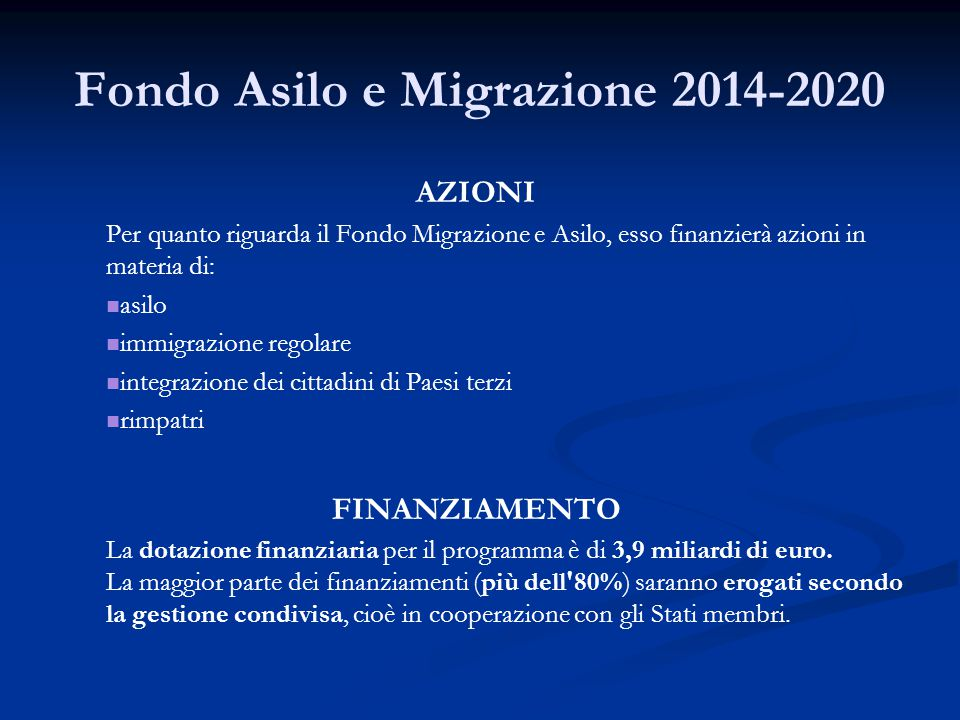 Fondo Asilo e Migrazione 2014-2020 AZIONI Per quanto riguarda il Fondo Migrazione e Asilo, esso finanzierà azioni in materia di: asilo immigrazione re