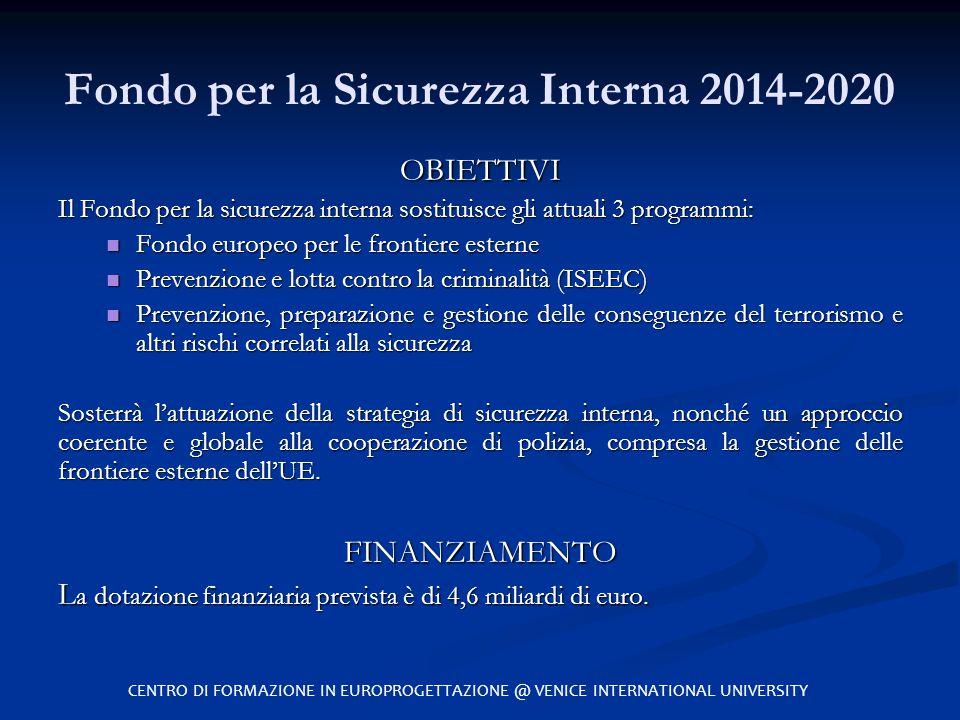 CENTRO DI FORMAZIONE IN EUROPROGETTAZIONE @ VENICE INTERNATIONAL UNIVERSITY Fondo per la Sicurezza Interna 2014-2020 OBIETTIVI Il Fondo per la sicurez