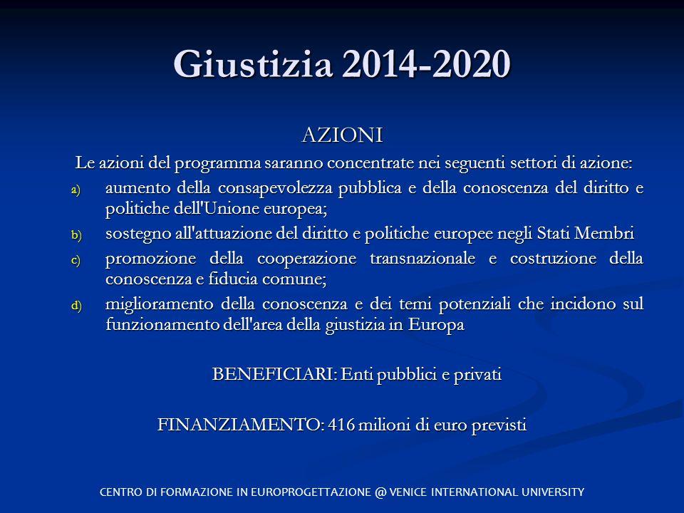 Giustizia 2014-2020 AZIONI Le azioni del programma saranno concentrate nei seguenti settori di azione: a) aumento della consapevolezza pubblica e dell