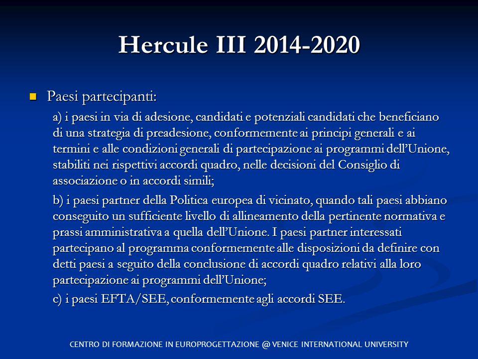 Hercule III 2014-2020 Paesi partecipanti: Paesi partecipanti: a) i paesi in via di adesione, candidati e potenziali candidati che beneficiano di una s