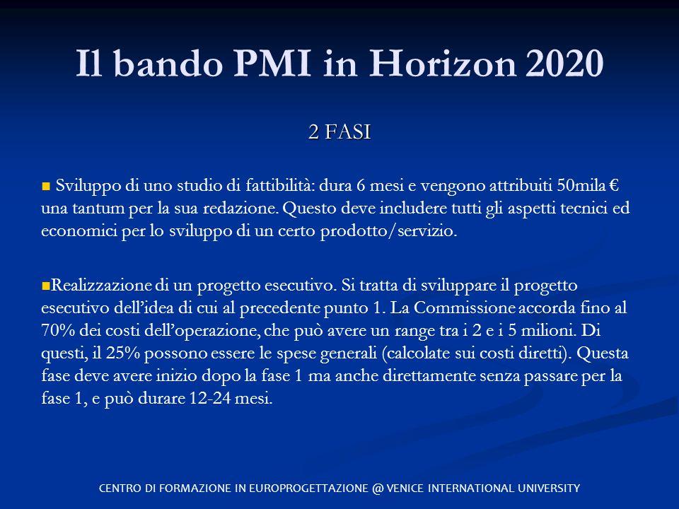 Il bando PMI in Horizon 2020 2 FASI Sviluppo di uno studio di fattibilità: dura 6 mesi e vengono attribuiti 50mila € una tantum per la sua redazione.