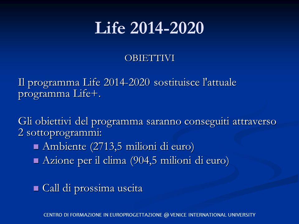 Life 2014-2020 OBIETTIVI Il programma Life 2014-2020 sostituisce l'attuale programma Life+. Gli obiettivi del programma saranno conseguiti attraverso