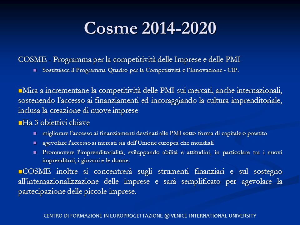 Cosme 2014-2020 COSME - Programma per la competitività delle Imprese e delle PMI Sostituisce il Programma Quadro per la Competitività e l'Innovazione