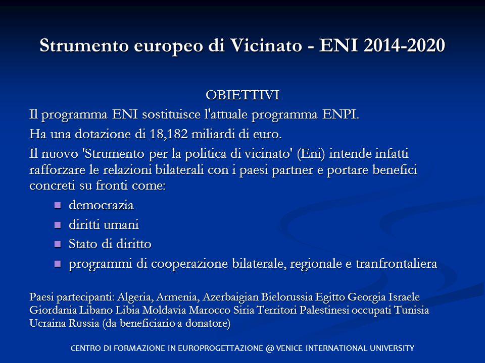 Strumento europeo di Vicinato - ENI 2014-2020 OBIETTIVI Il programma ENI sostituisce l'attuale programma ENPI. Ha una dotazione di 18,182 miliardi di